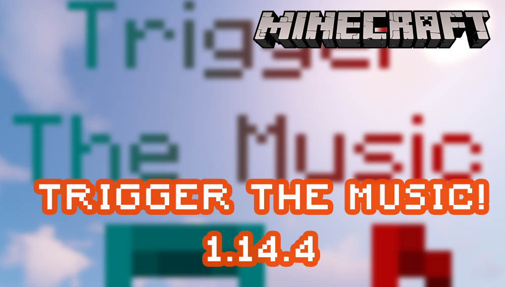 Trigger the Music! for Minecraft 1.14.4